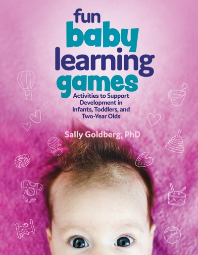 Fun Baby Learning Games: Activities to Support Development in Infants, Toddlers, and Two-Year Olds