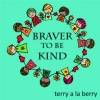 Braver To Be Kind