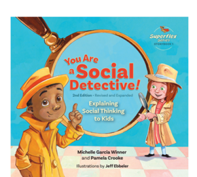 You Are a Social Detective! Explaining Social Thinking to Kids, 2nd Edition