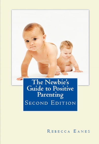 The Newbies Guide to Positive Parenting 2nd Edition