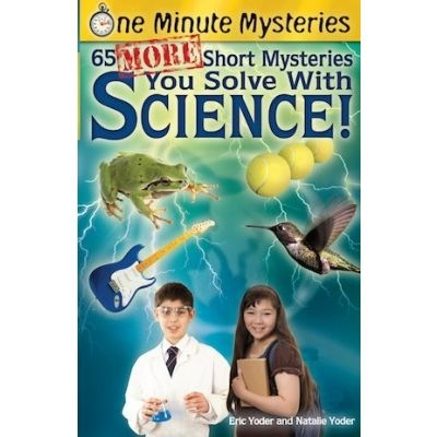 One Minute Mysteries: 65 MORE Short Mysteries You Solve With Science!