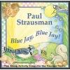 Blue Jay, Blue Jay! CD by Paul Strausman