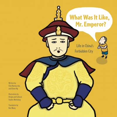 What Was It Like, Mr. Emperor? Life in China's Forbidden City