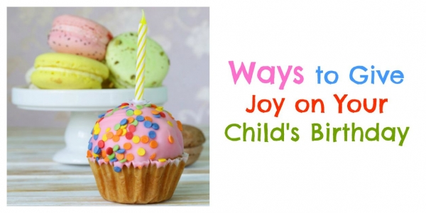 15 Ways to Give Joy on Your Child's Birthday
