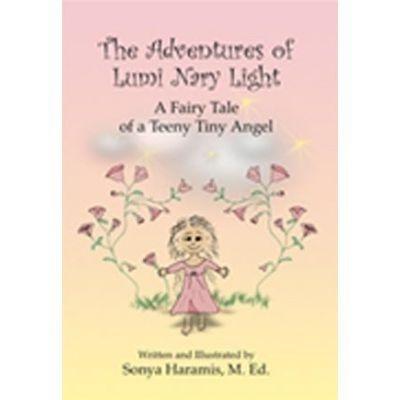 The Adventures of Lumi Nary Light A Fairy Tale of a Teeny Tiny Angel