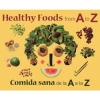 Healthy Foods from A to Z/ Comida sana de la A a la Z